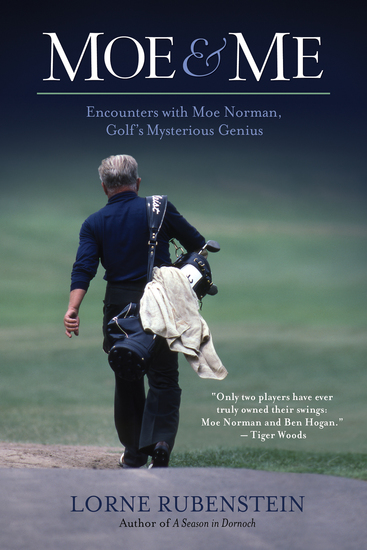 Moe & Me - Encounters with Moe Norman Golf's Mysterious Genius - cover
