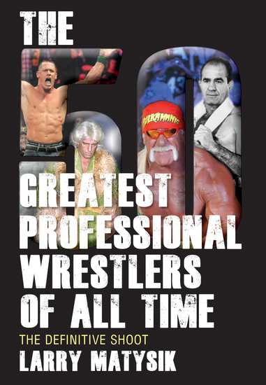 The 50 Greatest Professional Wrestlers of All Time - The Definitive Shoot - cover