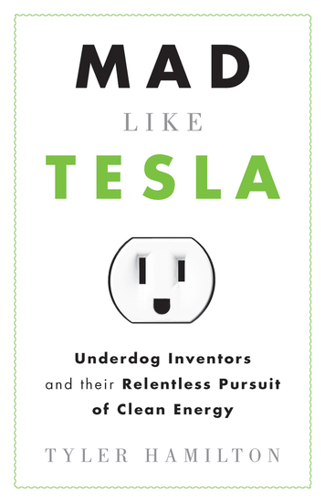 Mad Like Tesla - Underdog Inventors and their Relentless Pursuit of Clean Energy - cover