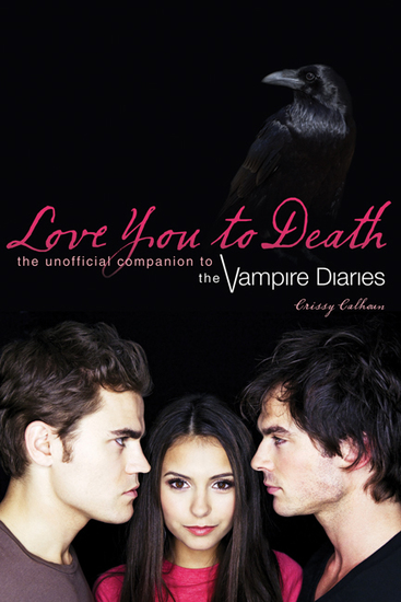 Love You to Death - The Unofficial Companion to The Vampire Diaries - cover