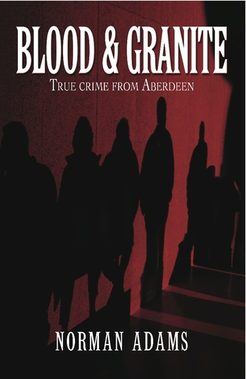 Blood and Granite - True crime from Aberdeen - cover