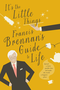It's The Little Things – Francis Brennan's Guide to Life - Spread a little sparkle dust and make the world a happier place
