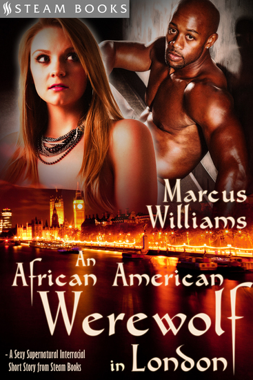 An African American Werewolf in London - A Sexy Supernatural Interracial Short Story from Steam Books - cover