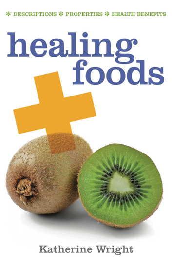 Healing Foods - Descriptions; Properties; Health Benefits - cover