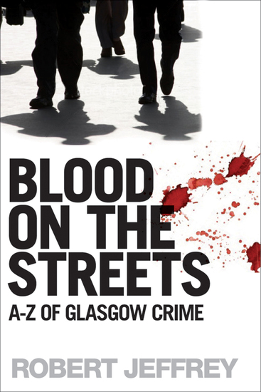 Blood on the Streets - A-Z of Glasgow Crime - cover