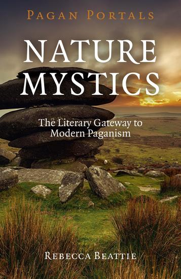 Pagan Portals - Nature Mystics - The Literary Gateway To Modern Paganism - cover