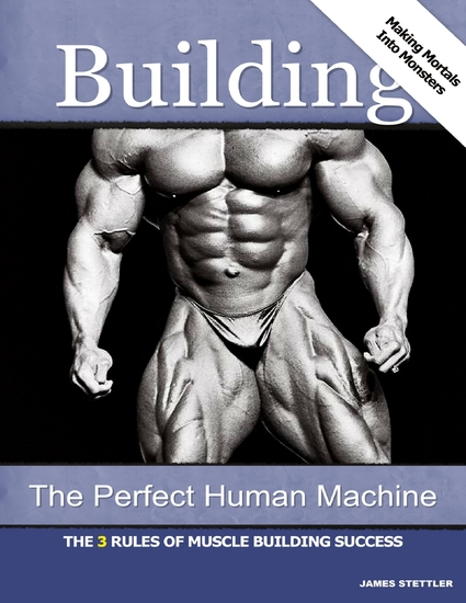 Building the Perfect Human Machine: The 3 Rules of Muscle Building Success - cover
