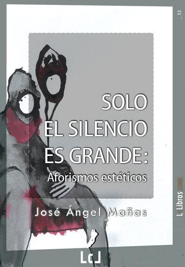Solo el silencio es grande Aforismos estéticos - cover
