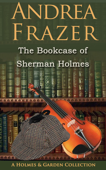 The Bookcase of Sherman Holmes - A Holmes and Garden Anthology - cover