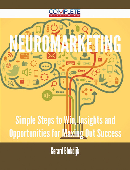Neuromarketing - Simple Steps to Win Insights and Opportunities for Maxing Out Success - cover