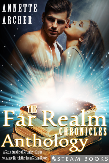 The Far Realm Chronicles Anthology - A Sexy Bundle of 3 Fantasy Erotic Romance Novelettes from Steam Books - cover
