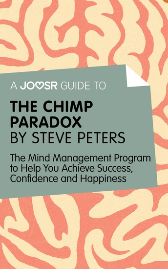 A Joosr Guide to… The Chimp Paradox by Steve Peters - The Mind Management Program to Help You Achieve Success Confidence and Happiness - cover