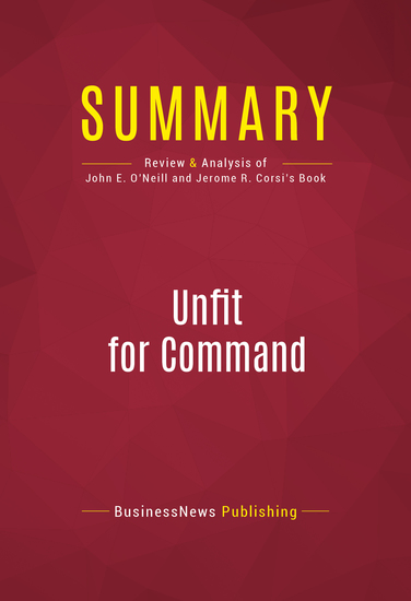 Summary of Unfit For Command: Swift Boat Veterans Speak Out Against John Kerry - John E O'Neil and Jerome R Corsi - cover