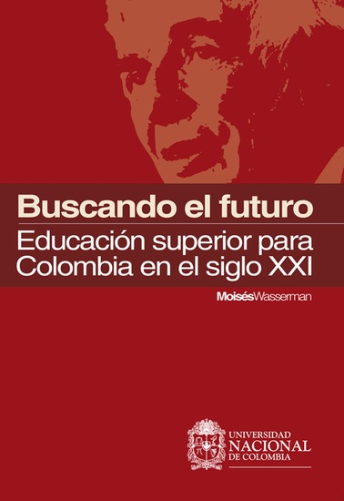 Buscando el futuro: educación superior para Colombia en el siglo XXI - cover