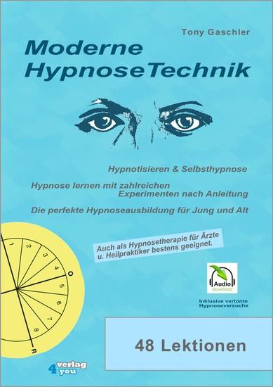 Moderne Hypnosetechnik - Hypnotisieren & Selbsthypnose Hypnose lernen mit zahlreichen Experimenten nach Anleitung Die perfekte Hypnoseausbildung für Jung und Alt - cover
