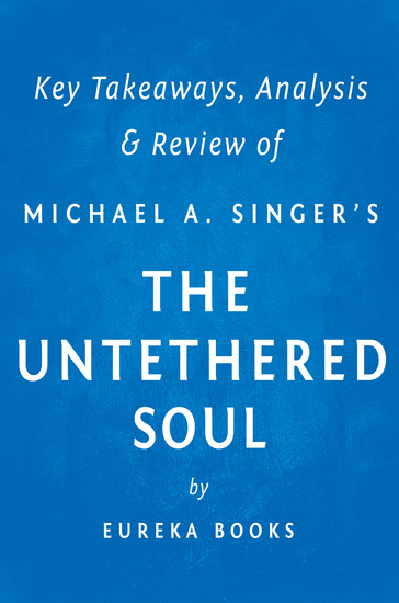 The Untethered Soul by Michael A Singer | Key Takeaways Analysis & Review - The Journey Beyond Yourself - cover