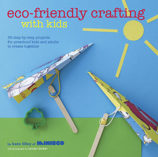 Eco-Friendly Crafting With Kids - 35 step-by-step projects for preschool kids and adults to create together - cover