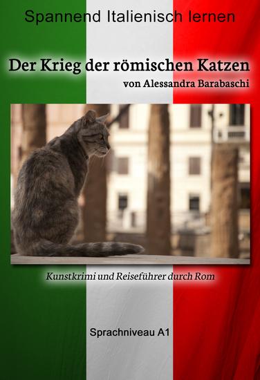 Der Krieg der römischen Katzen - Sprachkurs Italienisch-Deutsch A1 - Spannender Lernkrimi und Reiseführer durch Rom - cover