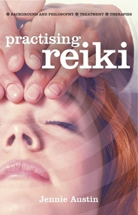 Practising Reiki - Background and Philosophy; Treatment; Therapies