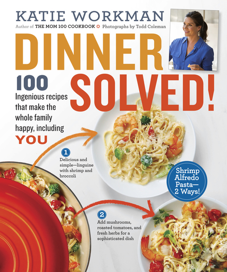 Dinner Solved! - 100 Ingenious Recipes That Make the Whole Family Happy Including You! - cover