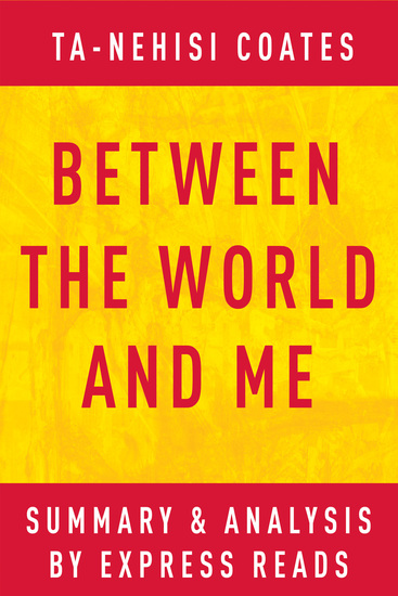 Between the World and Me by Ta-Nehisi Coates   Summary & Analysis - cover