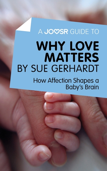 A Joosr Guide to… Why Love Matters by Sue Gerhardt - How Affection Shapes a Baby's Brain - cover