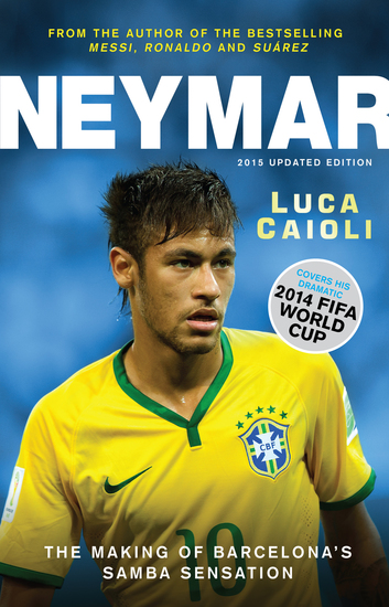 "Neymar - 2015 Updated Edition - The Making of the World""€™s Greatest New Number 10 - cover"