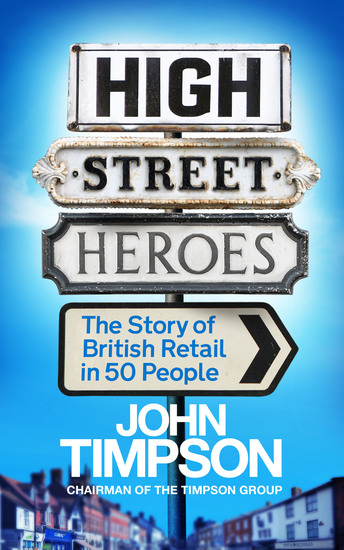 High Street Heroes - The Story of British Retail in 50 People - cover