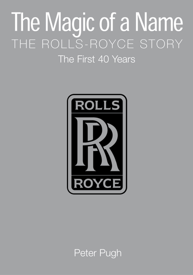 The Magic of a Name: The Rolls-Royce Story Part 1 - The First Forty Years - cover