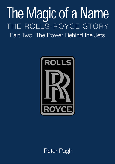 The Magic of a Name: The Rolls-Royce Story Part 2 - The Power Behind the Jets - cover