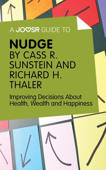 A Joosr Guide to… Nudge by Richard Thaler and Cass Sunstein - Improving Decisions About Health Wealth and Happiness - cover