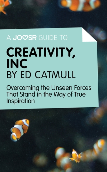 A Joosr Guide to Creativity Inc by Ed Catmull - Overcoming the Unseen Forces That Stand in the Way of True Inspiration - cover
