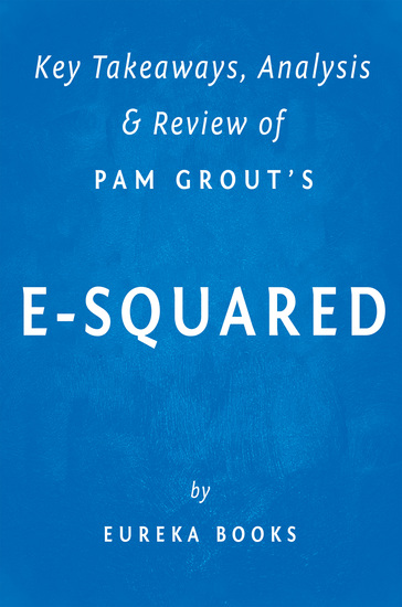 E-Squared: by Pam Grout | Key Takeaways Analysis & Review - Nine Do-It-Yourself Energy Experiments That Prove Your Thoughts Create Your Reality - cover