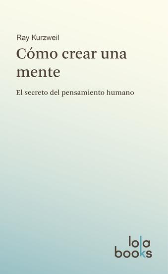 Cómo crear una mente - El secreto del pensamiento humano - cover