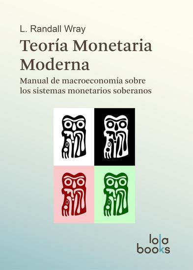 Teoría Monetaria Moderna - Manual de macroeconomía sobre los sistemas monetarios soberanos - cover