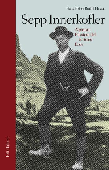 Sepp Innerkofler - Alpinista pioniere del turismo eroe - cover