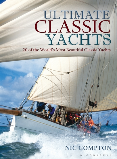 Ultimate Classic Yachts - 20 of the World's Most Beautiful Classic Yachts - cover