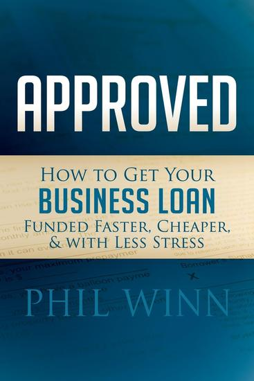 Approved - How to Get Your Business Loan Funded Faster Cheaper & With Less Stress - cover