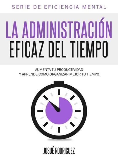 La La Administración Eficaz del Tiempo - Aumenta tu productividad y aprende cómo organizar mejor tu tiempo - cover