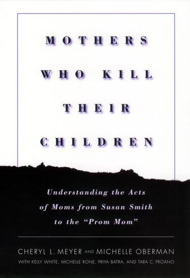 "Mothers Who Kill Their Children - Understanding the Acts of Moms from Susan Smith to the ""Prom Mom"" - cover"