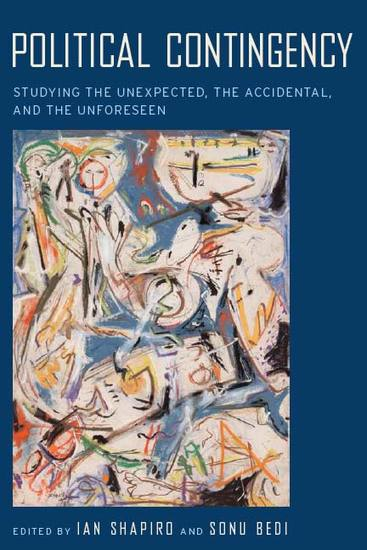 Political Contingency - Studying the Unexpected the Accidental and the Unforeseen - cover