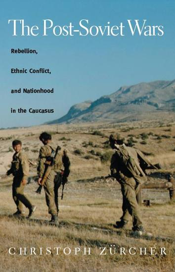The Post-Soviet Wars - Rebellion Ethnic Conflict and Nationhood in the Caucasus - cover