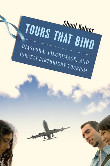 Tours That Bind - Diaspora Pilgrimage and Israeli Birthright Tourism - cover