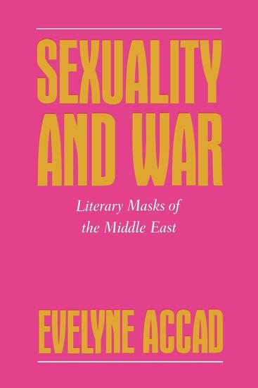 Sexuality and War - Literary Masks of the Middle East - cover