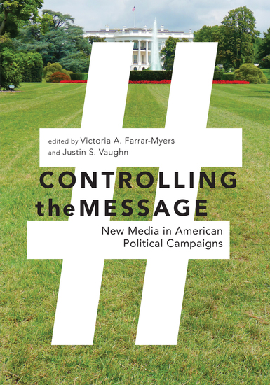 Controlling the Message - New Media in American Political Campaigns - cover