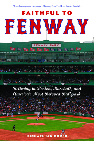 Faithful to Fenway - Believing in Boston Baseball and America's Most Beloved Ballpark - cover