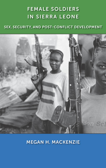 Female Soldiers in Sierra Leone - Sex Security and Post-Conflict Development - cover