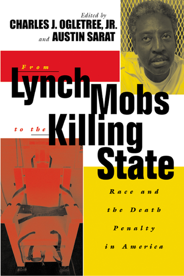 From Lynch Mobs to the Killing State - Race and the Death Penalty in America - cover