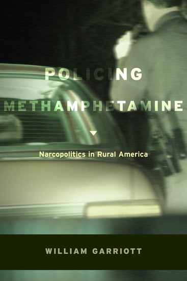 Policing Methamphetamine - Narcopolitics in Rural America - cover