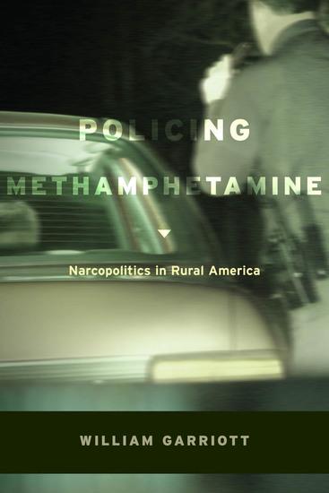 Policing Methamphetamine - Narcopolitics in Rural America - cover